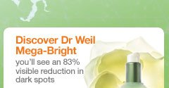 Discover Dr Weil Mega Bright you will see an 83 percent visible reduction in dark spots