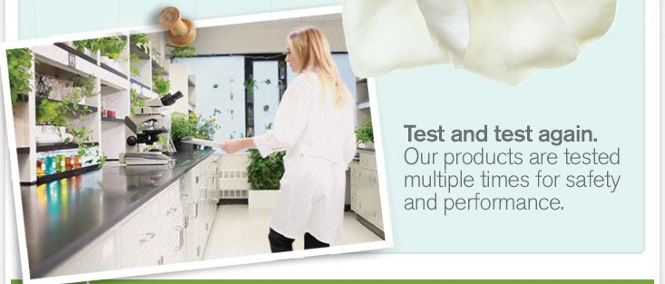 Test and test again Our products are tested multiple times for safety and performance
