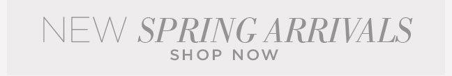 Shop New Spring Arrivals