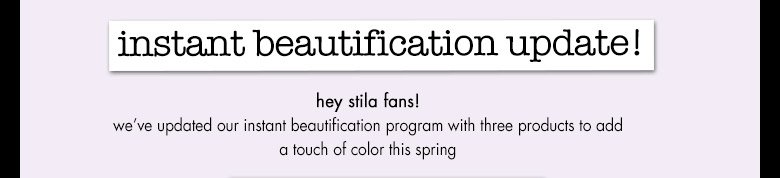 instant beautification update for stila fans!