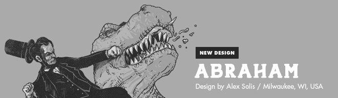 New Design - Abraham - Design by Alex Solis / Milwaukee, WI, USA