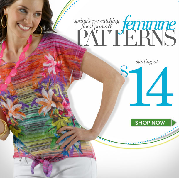 Spring's eye-catching floral prints and feminine patterns! Starting at $14! SHOP NOW!
