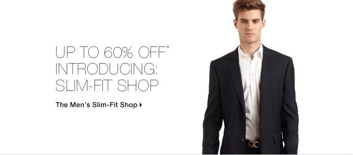 Up To 60% Off* Introducing: Slim-Fit Shop