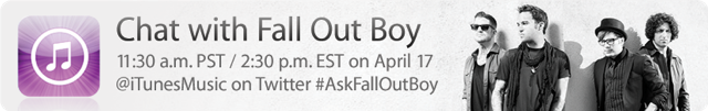 Chat with Fall Out Boy: 11:30 a.m. PST / 2:30 p.m. EST on April 17, @iTunesMusic on Twitter #AskFallOutBoy