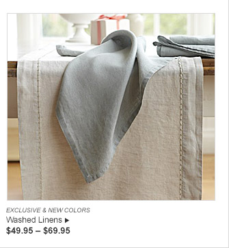 EXCLUSIVE & NEW COLORS -- Washed Linens $49.95 — $69.95