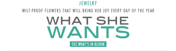 Jewelry - wilt-proof flowers that will bring her joy every day of the year