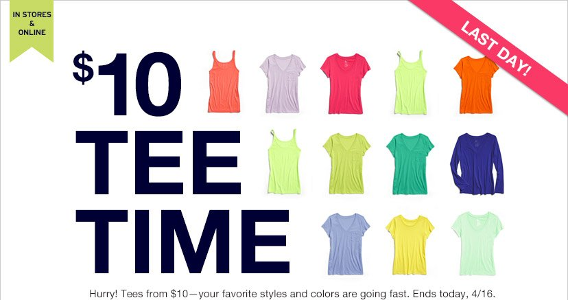 IN STORES & ONLINE | LAST DAY! | $10 TEE TIME | Hurry! Tees from $10 - your favorite styles and colors are going fast. Ends today, 4/16.