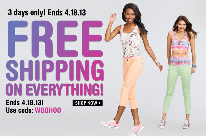 3 days only! FREE SHIPPING ON  EVERYTHING! Use code: WOOHOO Ends 4.18.13!