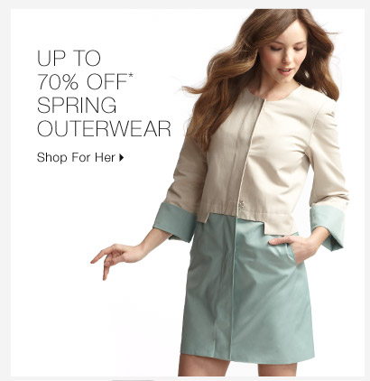 Up To 70% Off* Spring Outerwear