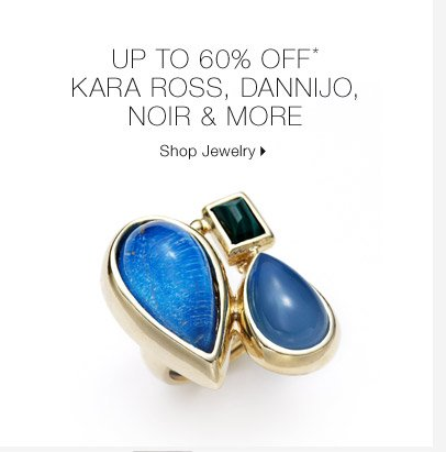 Up To 60% Off* Kara Ross, Noir, Dannijo & More