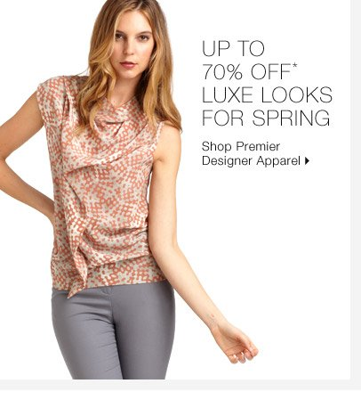 Up To 70% Off* Luxe Looks For Spring