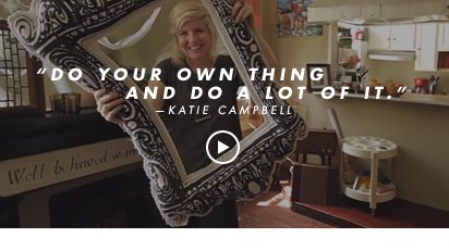 Do your own thing, and do a lot of it. -Katie Campbell