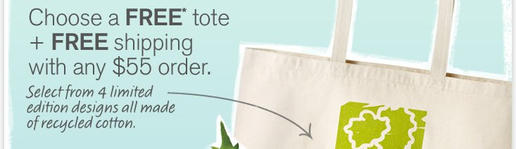 Choose a FREE tote with any order of 55 dollars or more Select from 4 limited edition designs all made of recycled cotton