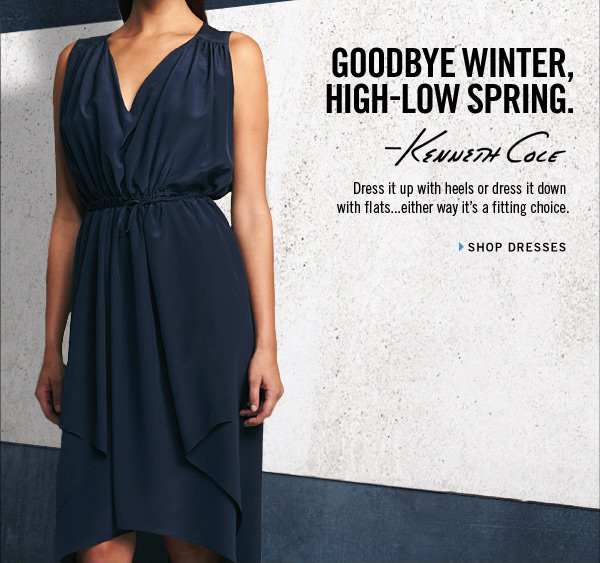 GOODBYE WINTER, HIGH–LOW SPRING. › SHOP DRESSES