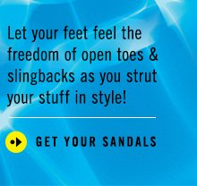Let your feet feel the freedom of open toes & slingbacks as you strut your stuff in style! GET YOUR SANDALS