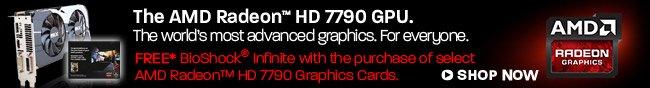 The AMD Radeon HD 7790 GPU. The world's most advanced graphics. For everyone. FREE* BioShock Infinite with the purchase of select AMD Radeon HD 7790 Graphics Cards. SHOP NOW.