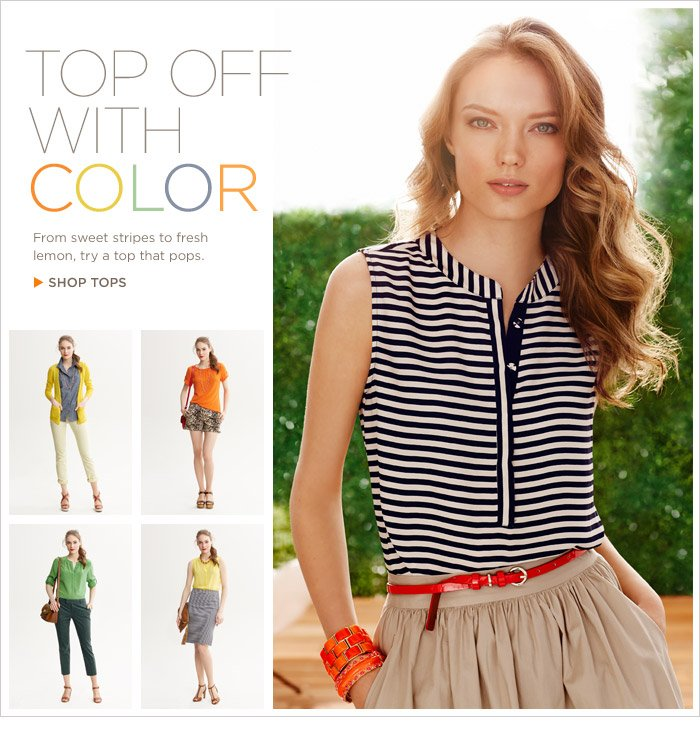TOP OFF WITH COLOR | From sweet stripes to fresh lemon, try a top that pops. SHOP TOPS