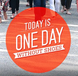 Today is One Day Without Shoes