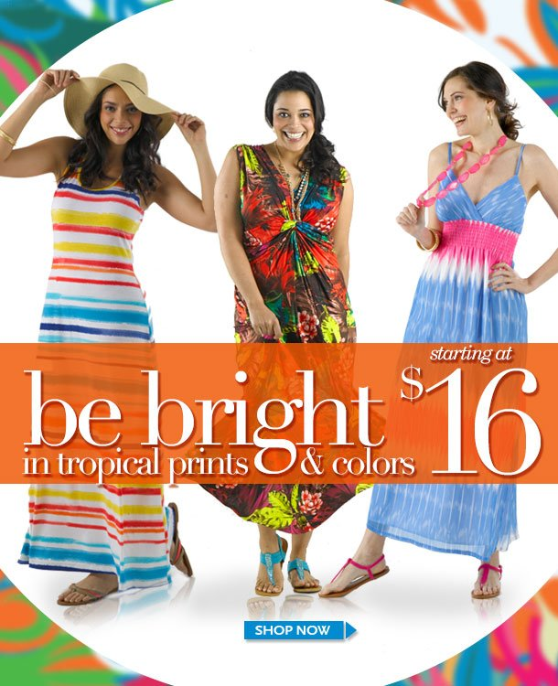 Be bright in tropical prints and colors! Starting at $16! SHOP NOW!