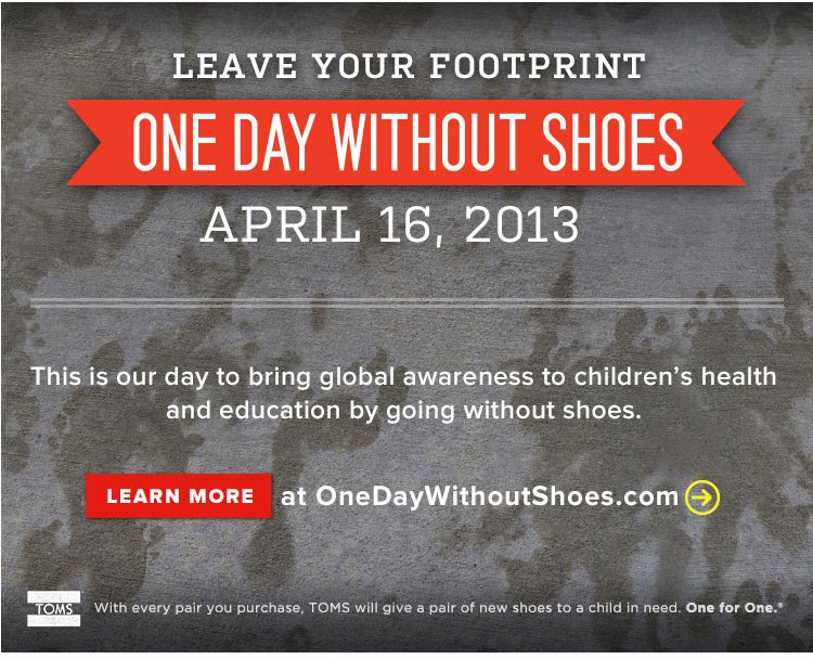 One Day Without Shoes. Leave Your Footprint with Toms.