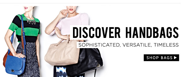 Discover Handbags - Sophisticated, Versatile, Timeless. Shop Bags