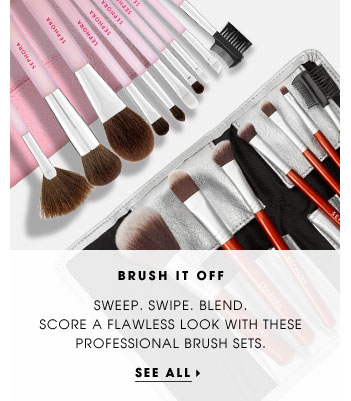 Brush It Off. Sweep. Swipe. Blend. Score a flawless look with these professional brush sets. See all