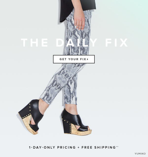 The Daily Fix: 1-Day-Only Pricing + Free Shipping**    Get Your Fix >