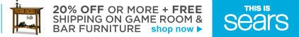 20% OFF OR MORE + FREE SHIPPING ON GAME ROOM & BAR FURNITURE | shop now | THIS IS SEARS