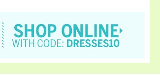 Shop Online, with code: DRESSES10