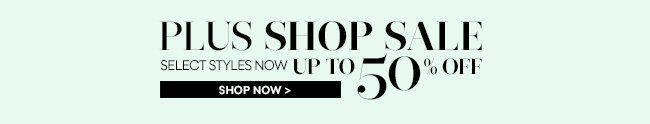 Plus Shop Sale: Select Styles Up to 50% Off