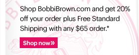 Shop BobbiBrown.com and get 20% off your order plus Free  Standard Shipping with any $65 order.  Shop Now»