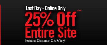LAST DAY - ONLINE ONLY 25% OFF*** ENTIRE SITE