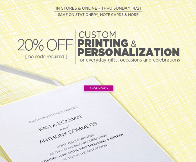Custom Printing On Sale Now!  Save 20% Off Custom Printing - In Stores & Online  Personalized note cards, stationery & invitations  Thru Sunday, 4/21  No code required   Shop online at www.papyrusonline.com