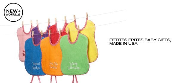 NEW + NOTABLE: PETITES FRITES BABY GIFTS, MADE IN USA, Event Ends April 20, 9:00 AM PT >