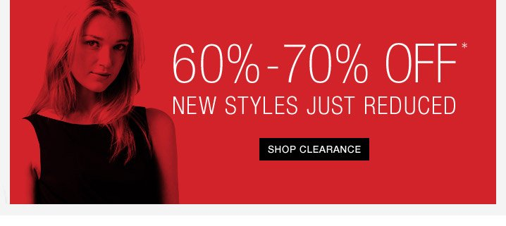 60%-70% Off* New Styles Just Reduced