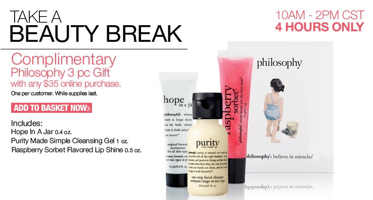 Today Only - 10AM-2PM CST - Complimentary Philosophy 3 pc Gift with any $35 online purchase. One per customer. While supplies last.