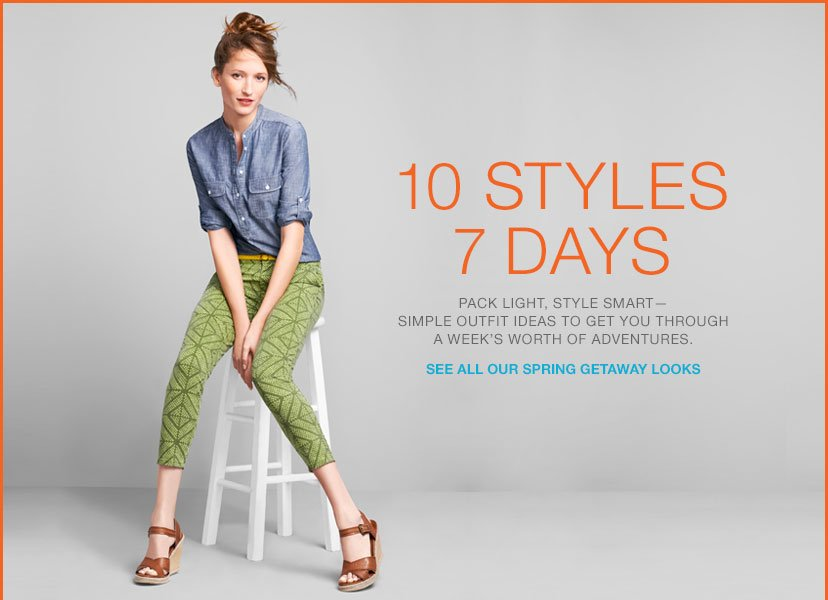 10 STYLES | 7 DAYS | SEE ALL OUR SPRING GETAWAY LOOKS