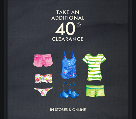 TAKE AN ADDITIONAL 40%  OFF CLEARANCE IN STORES & ONLINE*
