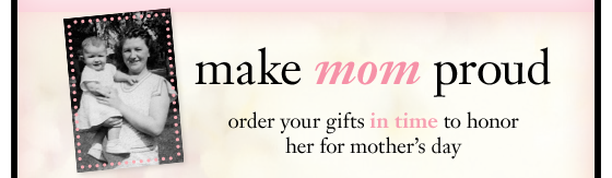 make mom proud order your gofts in time to honor her for mother's day