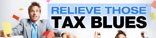 RELIEVE THOSE TAX BLUES