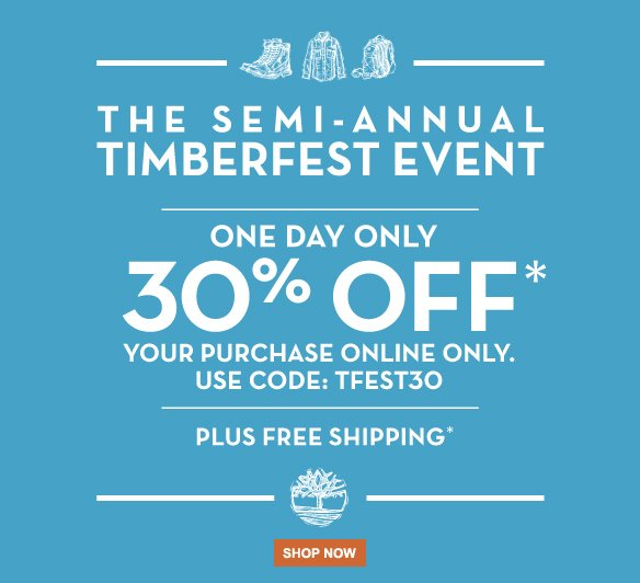 The Semi-Annual TimberFest Event. One day only. Take 30%* off your purchase online only. Use code: TFEST30. Plus free shipping.* Shop Now