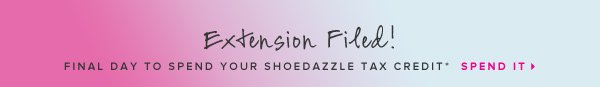 Extension Filed! Final Day to Spend Your shoedazzle Tax Credit*   SPEND IT