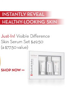 INSTANTLY REVEAL HEALTHY-LOOKING SKIN. Just-In Visible Difference Skin Serum Set $49.50 (a $77.50 value) SHOP NOW.