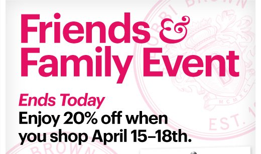 FRIENDS & FAMILY Ends Today  Enjoy 20% off when you shop April 15-18th. *details belowFRIENDS & FAMILY Ends Today  Enjoy 20% off when you shop April 15-18th. *details below