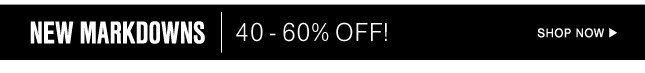 New Markdowns | 40-60% Off