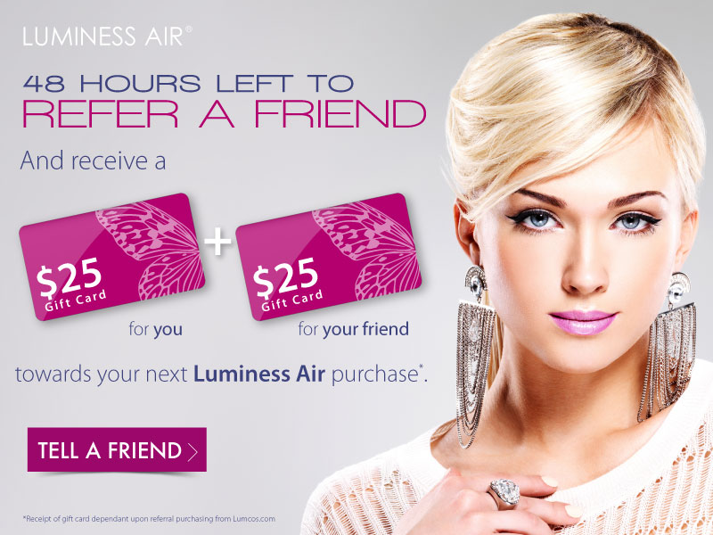 Receive a $25 Gift Card When you Refer Someone to Luminess Air!