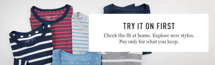 Try It On First - Check the fit at home. Explore new styles. Pay only for what you keep.
