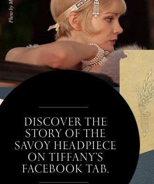 Discover the story of the Savoy headpiece on Tiffany's Facebook tab.
