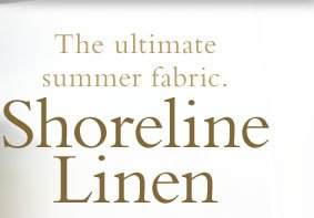 The ultimate summer fabric. Shoreline Linen
