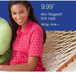 9.99 Kim Rogers® knit tops. Shop now.